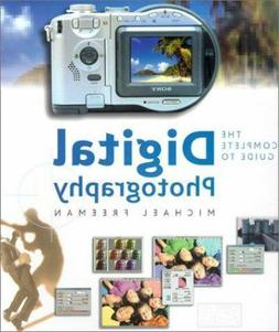 The Complete Guide to Digital Photography : Equipment and Te